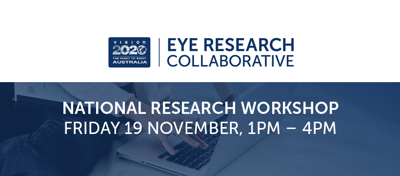 Eye Research Collaborative. National Research Workshop Friday 19 November 1pm - 4pm